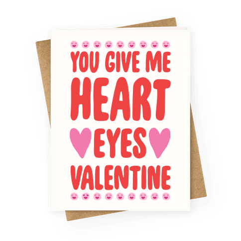 You Give Me Heart Eyes Valentine Greeting Card