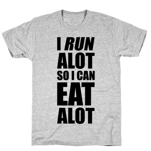 I Run A lot So I Can Eat A lot Mens T-Shirt