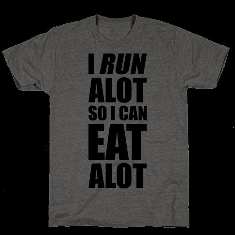 I Run A lot So I Can Eat A lot