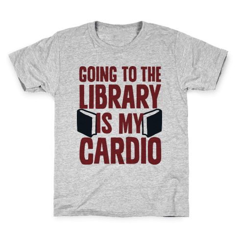 Going to the Library is my Cardio Kids T-Shirt