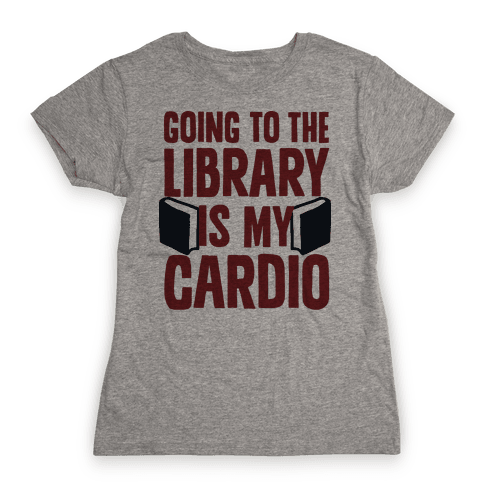 Going to the Library is my Cardio Womens T-Shirt