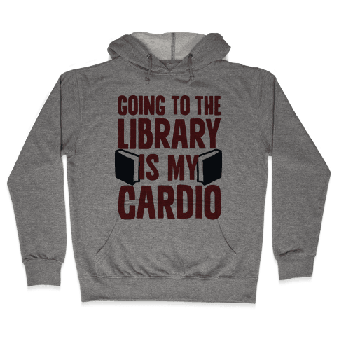 Going to the Library is my Cardio Hooded Sweatshirt