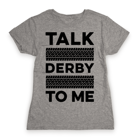 Talk Derby to Me Womens T-Shirt