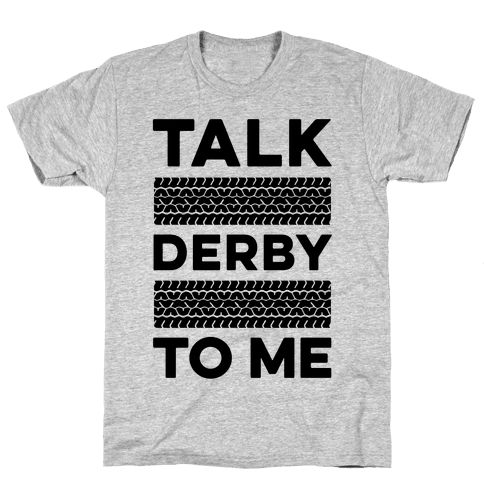 Talk Derby to Me Mens T-Shirt
