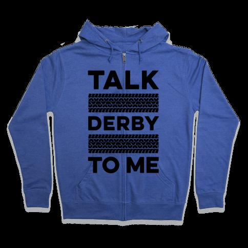 Talk Derby to Me Zip Hoodie