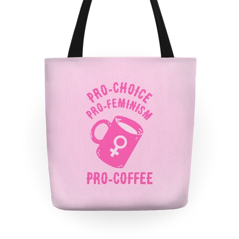 Pro-Choice Pro-Feminism Pro-Coffee Tote