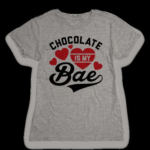 Chocolate Is My Bae Womens T-Shirt