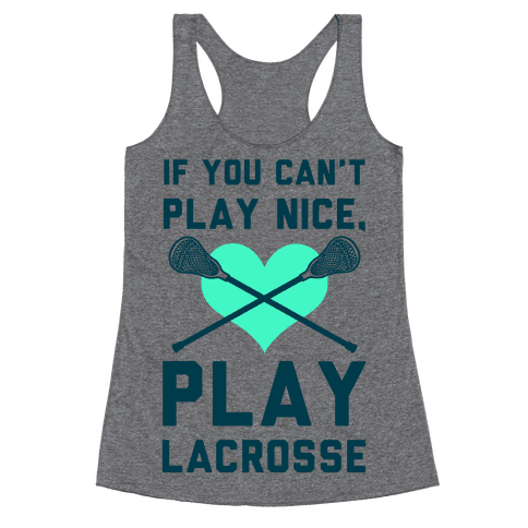 If You Can't Play Nice Play Lacrosse Racerback Tank Top