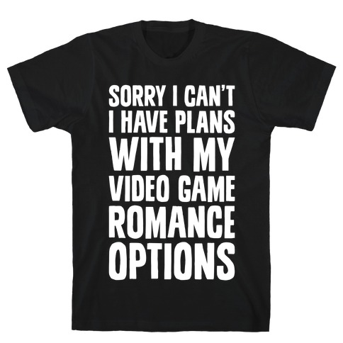 Sorry I Can't, I Have Plans With My Video Game Romance Options Mens T-Shirt