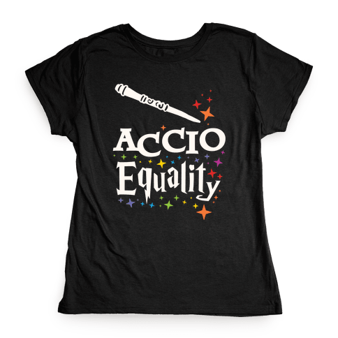 Accio Equality! Womens T-Shirt