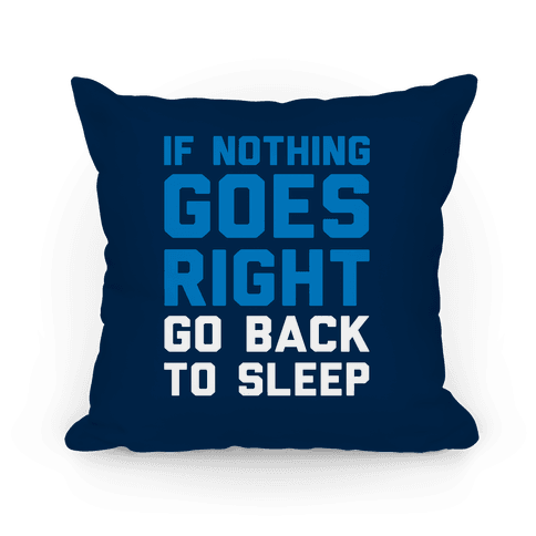 If Nothing Goes Right Go Back To Sleep Pillow