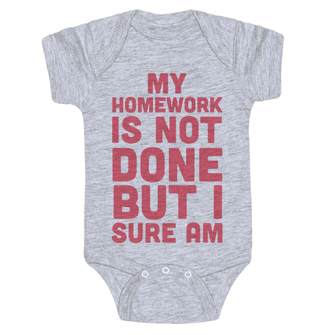 My Homework Is Not Done But I Sure Am Baby Onesy