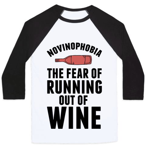 Novinophobia: The Fear Of Running Out Of Wine Baseball Tee