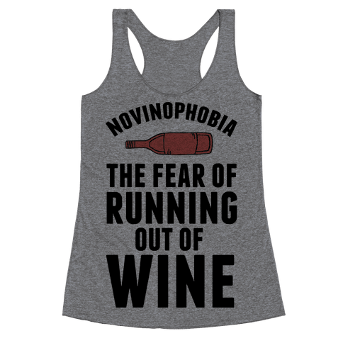 Novinophobia: The Fear Of Running Out Of Wine Racerback Tank Top