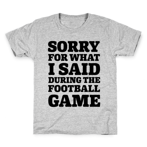 Sorry For What I Said During The Football Game Kids T-Shirt