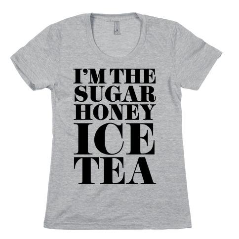 I'm the Sugar Honey Ice Tea Womens T-Shirt