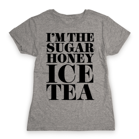 I'm the Sugar Honey Ice Tea Womens T-Shirt