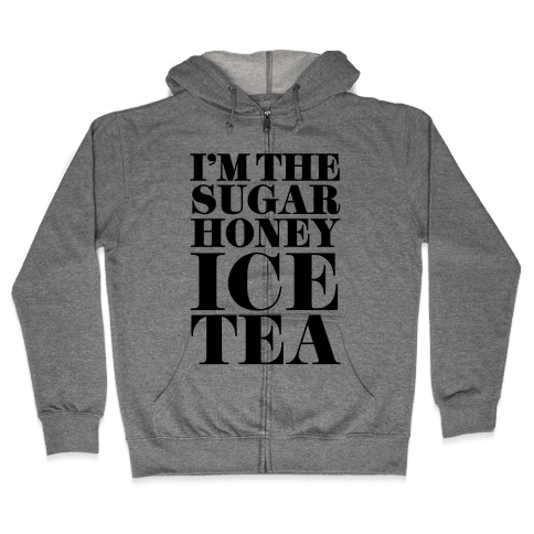 I'm the Sugar Honey Ice Tea Zip Hoodie