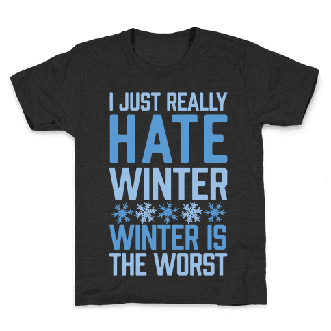 I Just Really Hate Winter, Winter Is The Worst Kids T-Shirt