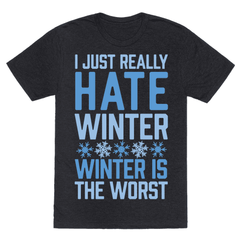 I Just Really Hate Winter, Winter Is The Worst