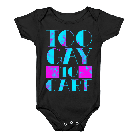 Too Gay to Care Baby Onesy