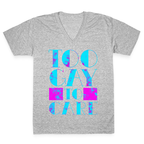 Too Gay to Care V-Neck Tee Shirt