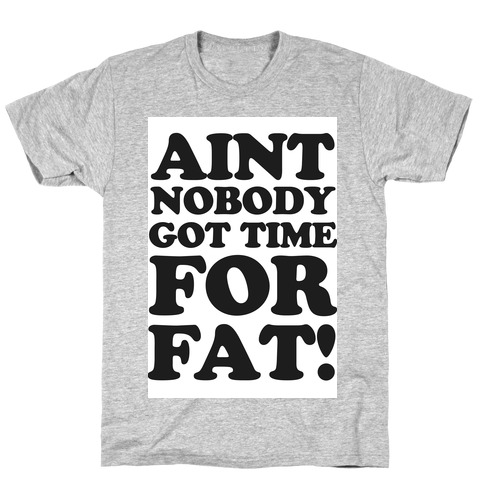 Aint Nobody Got Time for Fat! T-Shirt