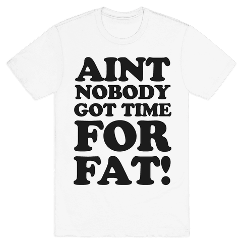 Aint Nobody Got Time for Fat! Mens T-Shirt