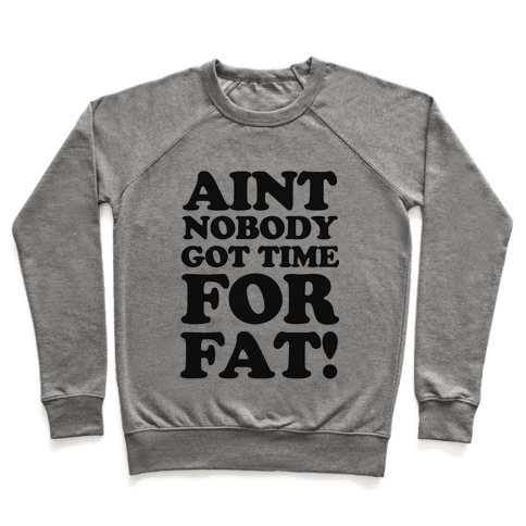 Aint Nobody Got Time for Fat! Pullover