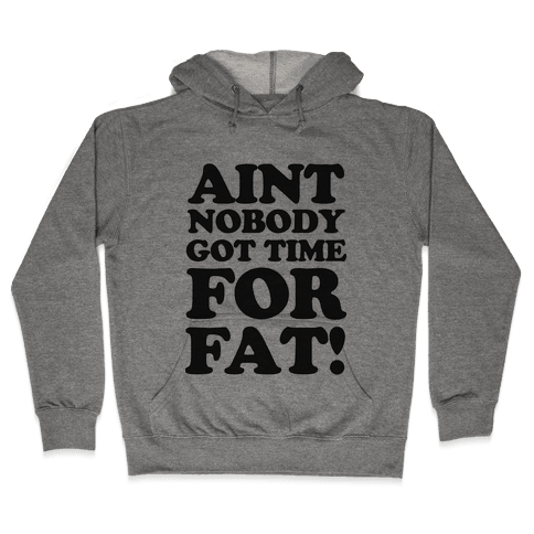 Aint Nobody Got Time for Fat! Hooded Sweatshirt