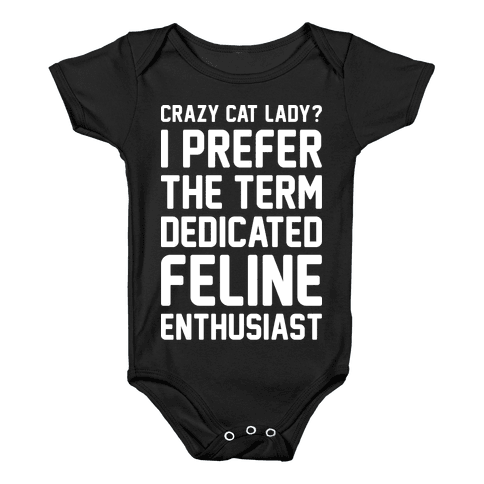 Crazy Cat Lady? I Prefer The Term Dedicated Feline Enthusiast Baby Onesy