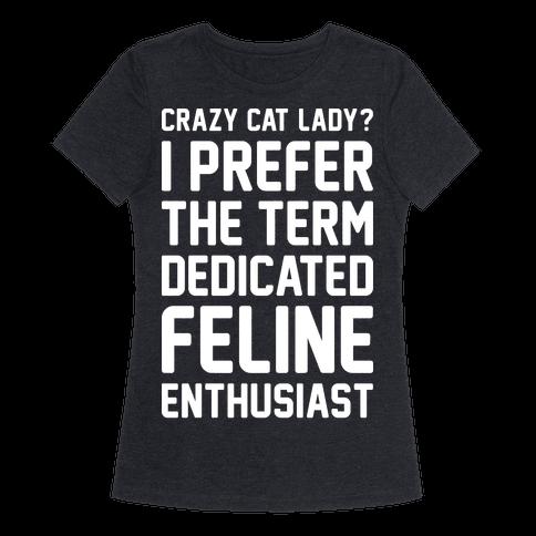 Crazy Cat Lady? I Prefer The Term Dedicated Feline Enthusiast