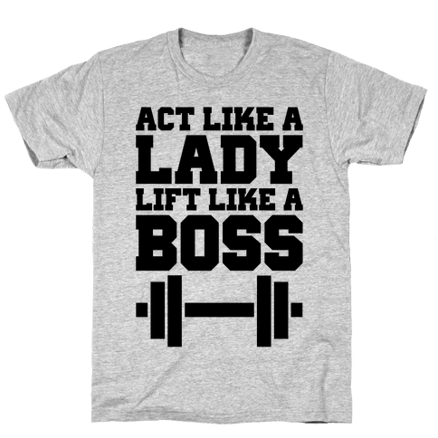 Act Like A Lady Lift Like A Boss Mens T-Shirt