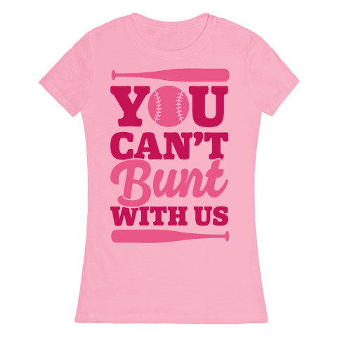 You Can't Bunt With Us Womens T-Shirt