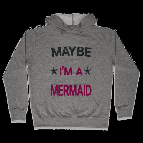 Maybe I'm a Mermaid Hooded Sweatshirt