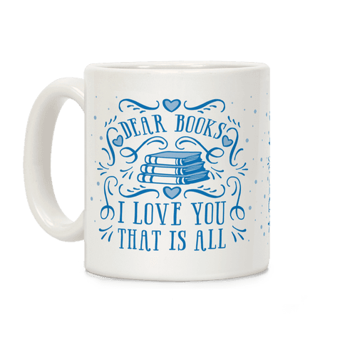 Dear Books I Love You That Is All Coffee Mug