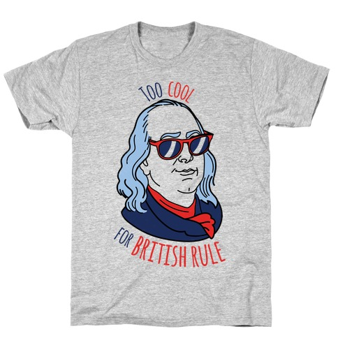 Too Cool for British Rule Mens T-Shirt