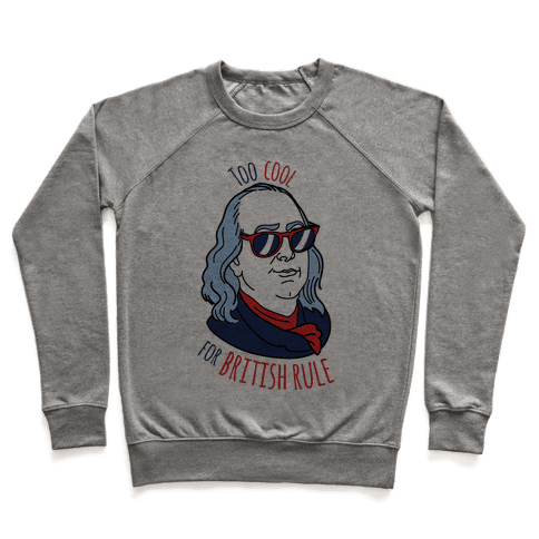 Too Cool for British Rule Pullover