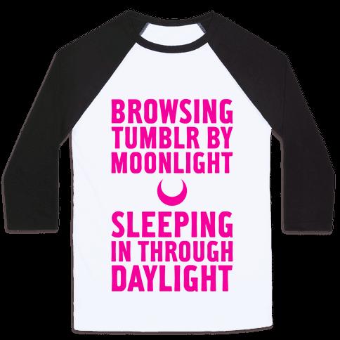 Browsing Tumblr By Moonlight, Sleeping In Through Daylight Baseball Tee