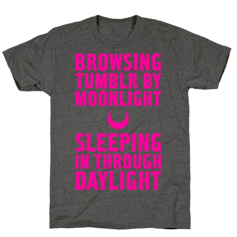 Browsing Tumblr By Moonlight, Sleeping In Through Daylight T-Shirt