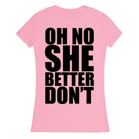 Oh No She Better Don't Womens T-Shirt