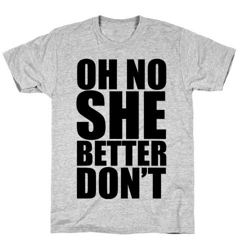 Oh No She Better Don't T-Shirt
