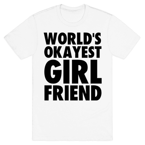World's Okayest Girlfriend Mens T-Shirt