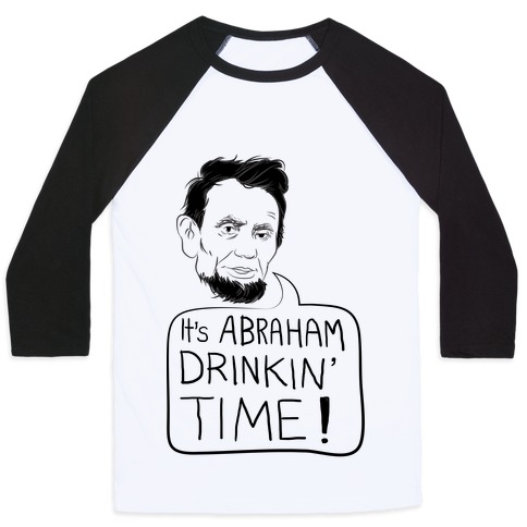 fc7209de4ff8a It s Abraham Drinkin  Time Baseball Tee