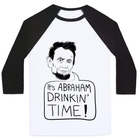 It's Abraham Drinkin' Time Baseball Tee
