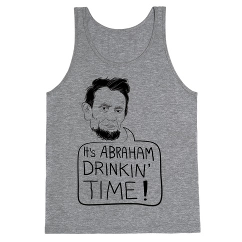 It's Abraham Drinkin' Time Tank Top