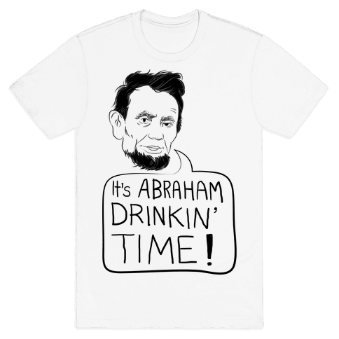 It's Abraham Drinkin' Time Mens T-Shirt