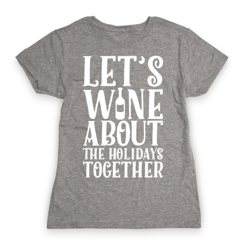 Let's Wine About the Holidays Together Womens T-Shirt