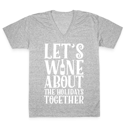 Let's Wine About the Holidays Together V-Neck Tee Shirt