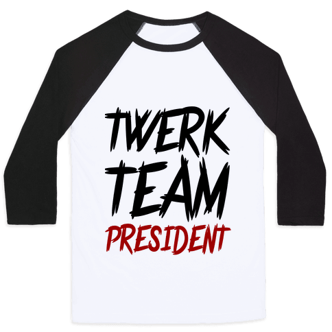 Twerk Team President Baseball Tee